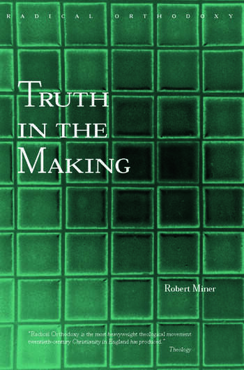 Truth in the Making Creative Knowledge in Theology and Philosophy book cover