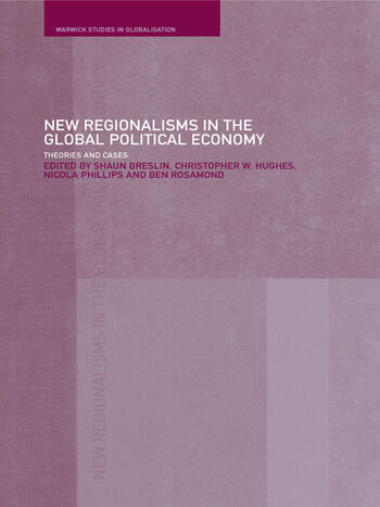 New Regionalism in the Global Political Economy Theories and Cases book cover