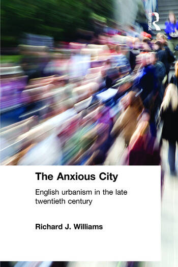 The Anxious City British Urbanism in the late 20th Century book cover