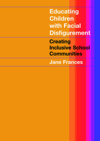 Educating Children with Facial Disfigurement Creating Inclusive School Communities book cover