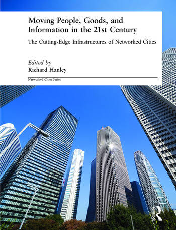 Moving People, Goods and Information in the 21st Century The Cutting-Edge Infrastructures of Networked Cities book cover