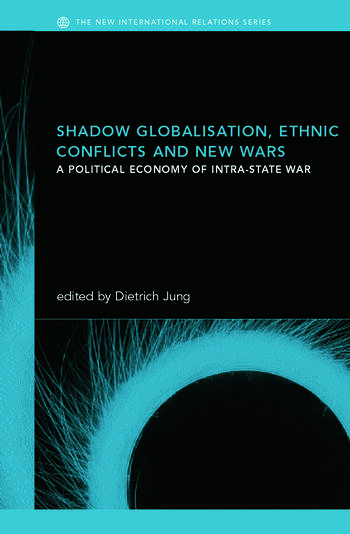 Shadow Globalization, Ethnic Conflicts and New Wars A Political Economy of Intra-state War book cover