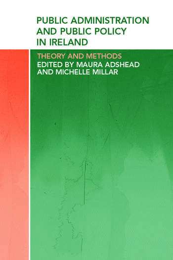 Public Administration and Public Policy in Ireland Theory and Methods book cover