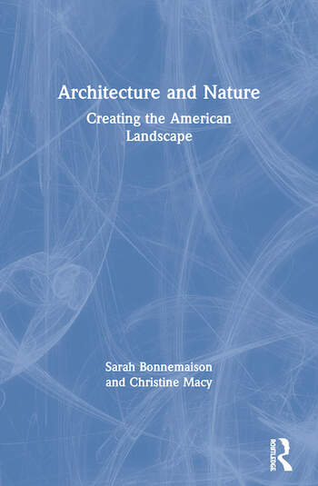 Architecture and Nature Creating the American Landscape book cover