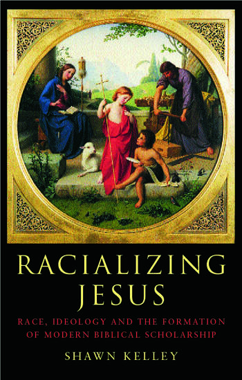 Racializing Jesus Race, Ideology and the Formation of Modern Biblical Scholarship book cover
