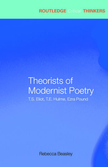 Theorists of Modernist Poetry T.S. Eliot, T.E. Hulme, Ezra Pound book cover