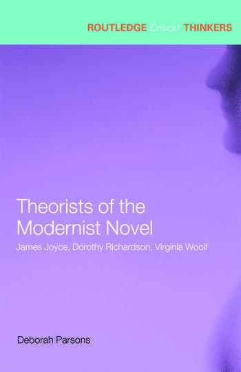Theorists of the Modernist Novel James Joyce, Dorothy Richardson and Virginia Woolf book cover