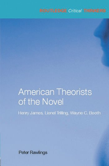 American Theorists of the Novel Henry James, Lionel Trilling and Wayne C. Booth book cover