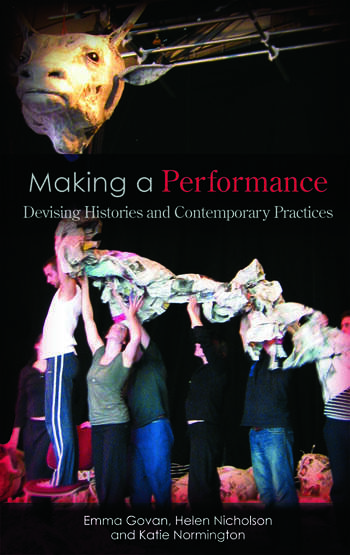 Making a Performance Devising Histories and Contemporary Practices book cover