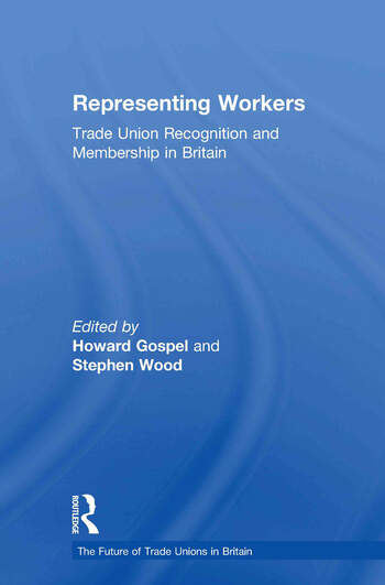 Representing Workers Trade Union Recognition and Membership in Britain book cover