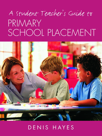 A Student Teacher's Guide to Primary School Placement Learning to Survive and Prosper book cover