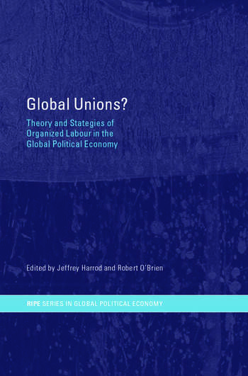 Global Unions? Theory and Strategies of Organized Labour in the Global Political Economy book cover