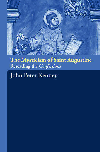 The Mysticism of Saint Augustine Re-Reading the Confessions book cover