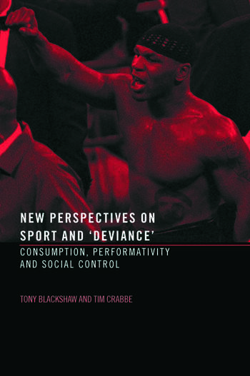 New Perspectives on Sport and 'Deviance' Consumption, Peformativity and Social Control book cover