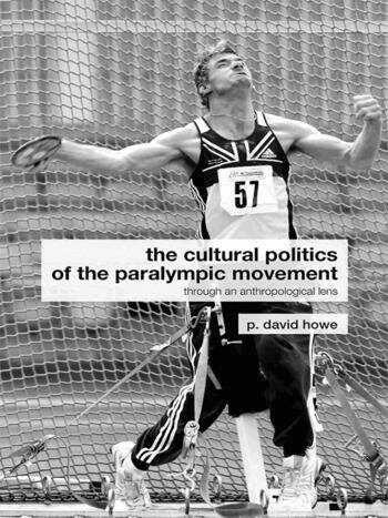 The Cultural Politics of the Paralympic Movement Through an Anthropological Lens book cover