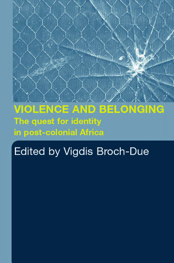 Violence and Belonging The Quest for Identity in Post-Colonial Africa book cover