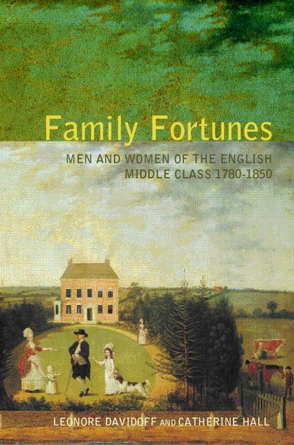 Family Fortunes Men and Women of the English Middle Class 1780–1850 book cover