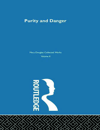 Purity and Danger An Analysis of Concepts of Pollution and Taboo book cover