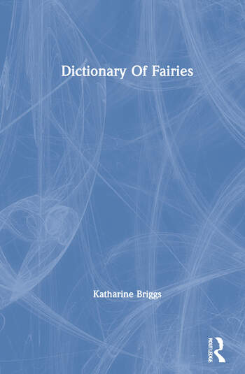 Dictionary Of Fairies (Katharine Briggs Collected Works Vol 10) book cover