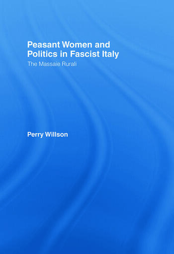 Peasant Women and Politics in Fascist Italy The Massaie Rurali book cover