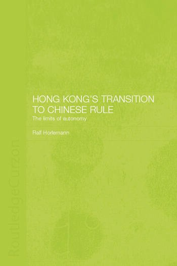 Hong Kong's Transition to Chinese Rule The Limits of Autonomy book cover
