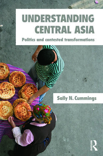 Understanding Central Asia Politics and Contested Transformations book cover