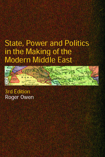 State, Power and Politics in the Making of the Modern Middle East book cover