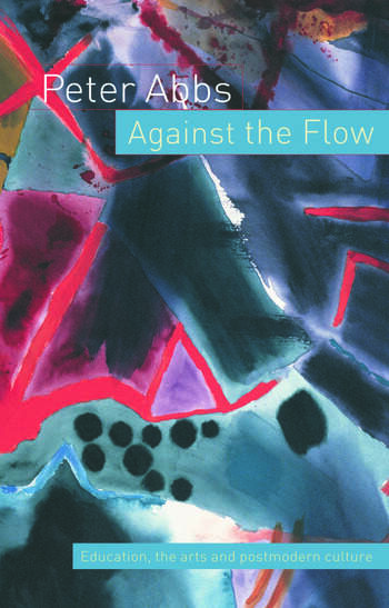 Against the Flow Education, the Art and Postmodern Culture book cover