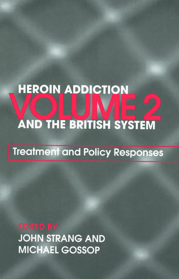 Heroin Addiction and The British System Volume II Treatment & Policy Responses book cover
