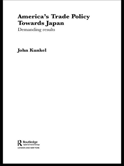 America's Trade Policy Towards Japan Demanding Results book cover