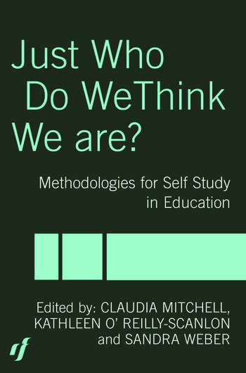 Just Who Do We Think We Are? Methodologies for Autobiography and Self-Study in Education book cover