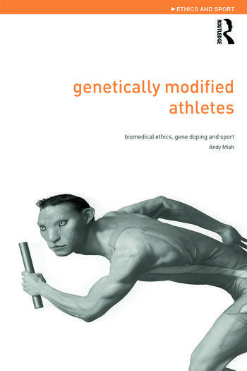 Genetically Modified Athletes Biomedical Ethics, Gene Doping and Sport book cover