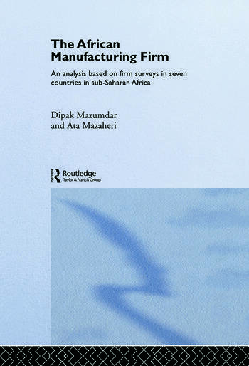 The African Manufacturing Firm An Analysis Based on Firm Studies in Sub-Saharan Africa book cover
