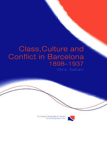 Class, Culture and Conflict in Barcelona, 1898-1937 book cover