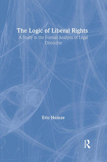 The Logic of Liberal Rights A Study in the Formal Analysis of Legal Discourse book cover