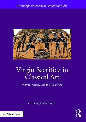 Virgin Sacrifice in Classical Art Women, Agency, and the Trojan War book cover
