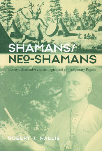 Shamans/Neo-Shamans Ecstasies, Alternative Archaeologies and Contemporary Pagans book cover