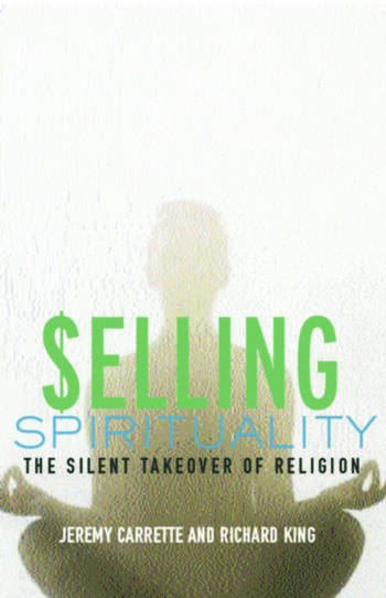 Selling Spirituality The Silent Takeover of Religion book cover