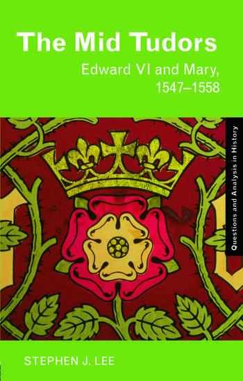 The Mid Tudors Edward VI and Mary, 1547–1558 book cover