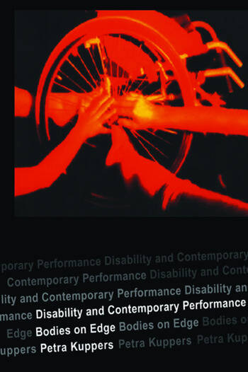 Disability and Contemporary Performance Bodies on the Edge book cover