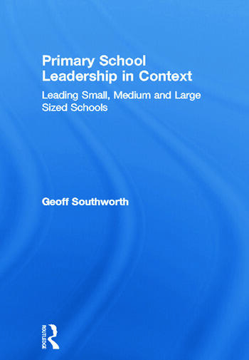 Primary School Leadership in Context Leading Small, Medium and Large Sized Schools book cover