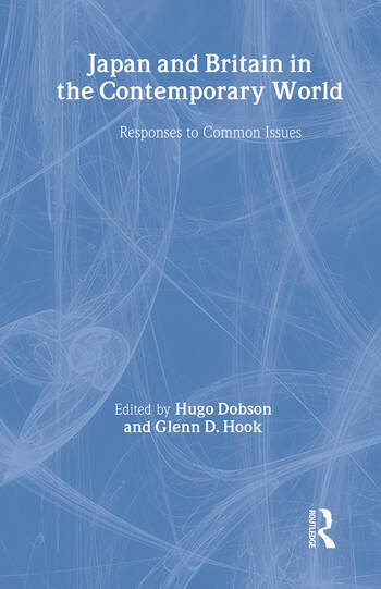 Japan and Britain in the Contemporary World Responses to Common Issues book cover