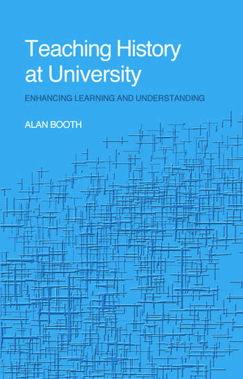 Teaching History at University Enhancing Learning and Understanding book cover