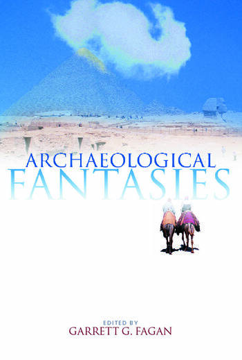 Archaeological Fantasies How Pseudoarchaeology Misrepresents the Past and Misleads the Public book cover