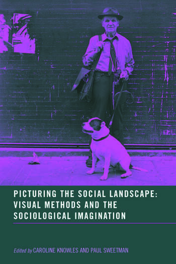 Picturing the Social Landscape Visual Methods and the Sociological Imagination book cover