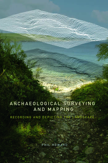 Archaeological Surveying and Mapping Recording and Depicting the Landscape book cover