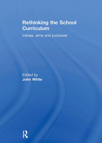 Rethinking the School Curriculum Values, Aims and Purposes book cover