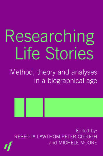 Researching Life Stories Method, Theory and Analyses in a Biographical Age book cover