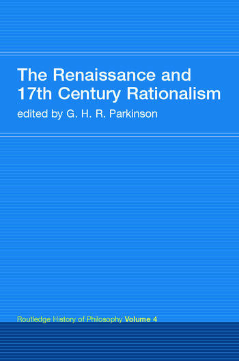 The Renaissance and 17th Century Rationalism Routledge History of Philosophy Volume 4 book cover