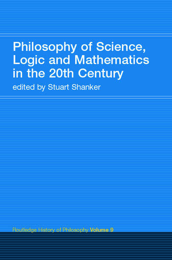 Philosophy of Science, Logic and Mathematics in the 20th Century Routledge History of Philosophy Volume 9 book cover